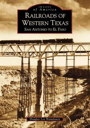 Railroads of Western Texas:    San  Antonio  to  El  Paso  (TX)   (Images of America)