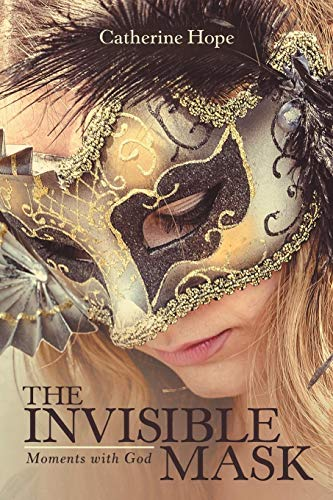The Invisible Mask: Moments With God -