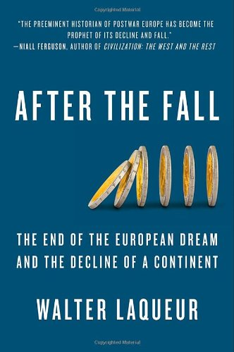 After The Fall: The End of the European Dream and the Decline of a Continent