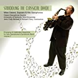 Emerging and Celebrated Repertoire for Solo Saxophone and Symphonic Band, Vol. 7: Straddling the Classical Divide by Osland Saxophone Quartet (2006-01-01)