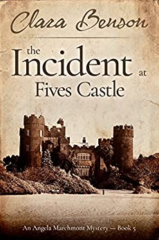 The Incident at Fives Castle (An Angela Marchmont Mystery Book 5) by [Benson, Clara]