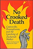 Front cover for the book No crooked death : Coatesville, Pennsylvania, and the lynching of Zachariah Walker by Dennis B. Downey