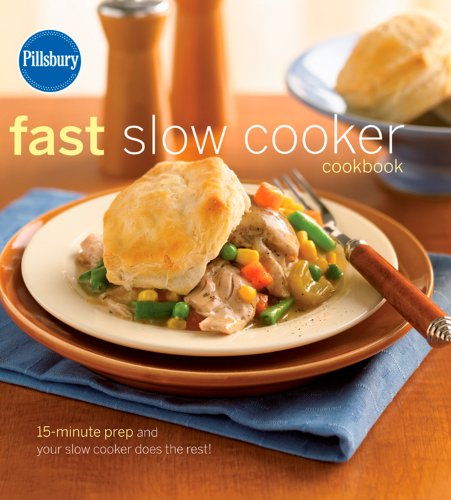 Pillsbury Fast Slow Cooker Cookbook (Pillsbury Cooking)