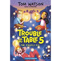 Trouble at Table 5 #3: The Firefly Fix (HarperChapters)