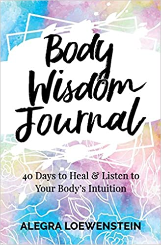 body wisdom journal 40 days to heal listen to your bodys intuition