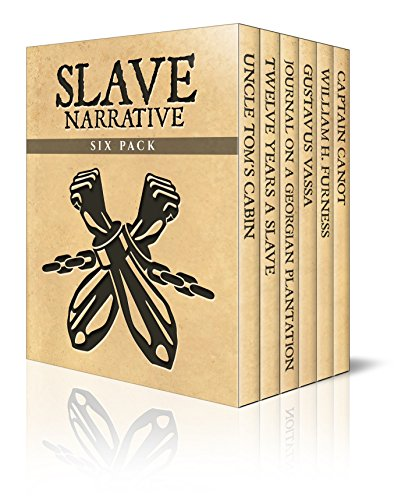 Slave Narrative Six Pack - Uncle Tom's Cabin, Twelve Years A Slave, Journal of a Residence on a Georgian Plantation, The Life of Olaudah Equiano, William ... (Slave Narrative Six Pack Boxset Book 1) (Life On A Plantation For A Slave)