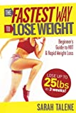 The Fastest Way to Lose Weight: Beginner's Guide to HIIT & Rapid Weight Loss - Lose Up to 25 Pounds in 3 Weeks!