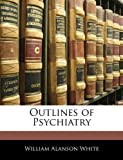 Outlines of Psychiatry, William Alanson White, 1145514065