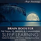 Brain Booster: For Focus, IQ, Memory & Concentration: Sleep Learning, Guided Meditation, Affirmations, Relaxing Deep Sleep Rede von  Jupiter Productions Gesprochen von: Kev Thompson