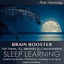 Brain Booster: For Focus, IQ, Memory & Concentration: Sleep Learning, Guided Meditation, Affirmations, Relaxing Deep Sleep Speech by  Jupiter Productions Narrated by Kev Thompson