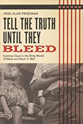 Tell the Truth Until They Bleed: Coming Clean in the Dirty World of Blues and Rock 'n' Roll