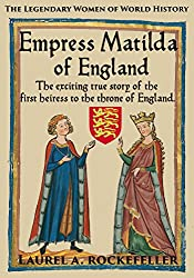 Empress Matilda of England (The Legendary Women of World History Book 7)