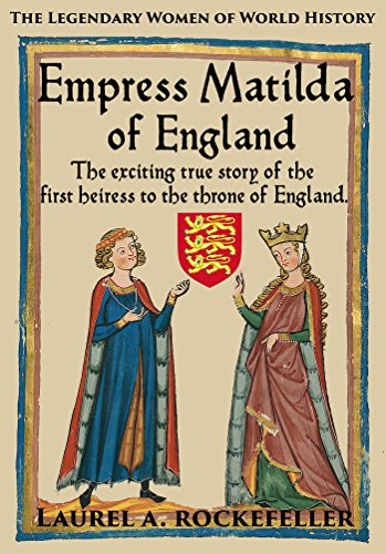 Empress Matilda of England by Laurel A. Rockefeller