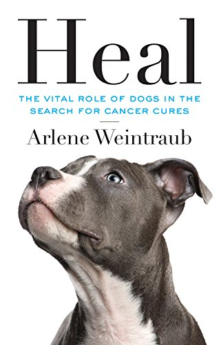 Heal: The Vital Role of Dogs in the Search for Cancer Cures (Best Cancer Cure In The World)