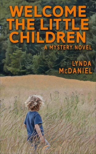 Welcome the Little Children: A Mystery Novel (Appalachian Mountain Mysteries Book 3) by [McDaniel, Lynda]