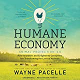 The Humane Economy: How Innovators and Enlightened Consumers Are Transforming the Lives of Animals by Wayne Pacelle (2016-04-19)
