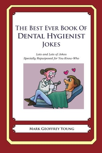 Read Online The Best Ever Book of Dental Hygienist Jokes: Lots and Lots of Jokes Specially Repurposed for You-Know-Who pdf epub