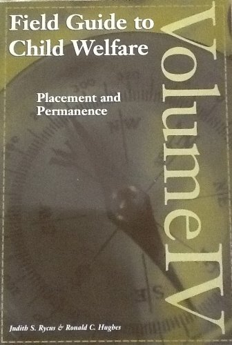Field Guide to Child Welfare: Placement and Permanence - Volume IV