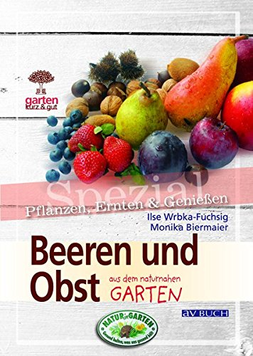 Beeren und Obst. Garten kurz & gut spezial: aus dem naturnahen Garten