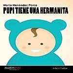 Pupi tiene una hermanita [Pupi Has a Sister] | María Menéndez Ponte