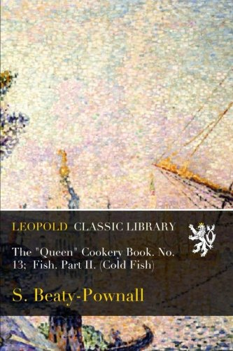 """Download The """"Queen"""" Cookery Book. No. 13;  Fish. Part II. (Cold Fish) pdf"""