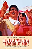 download ebook the ugly wife is a treasure at home: true stories of love and marriage in communist china pdf epub