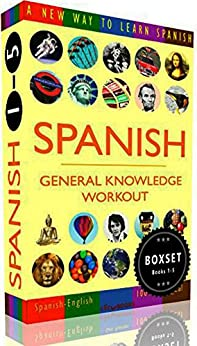 SPANISH - GENERAL KNOWLEDGE WORKOUT BOXSET #1-#5: A new way to learn Spanish (English Edition) de [Clic-books Digital Media]