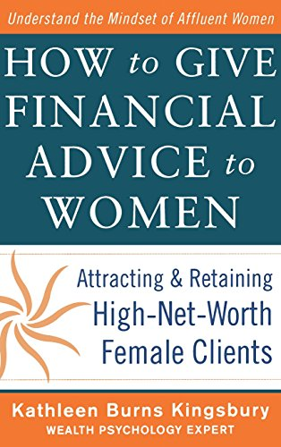 How to Give Financial Advice to Women:  Attracting and Retaining High-Net Worth Female Clients (General Finance & Investing)