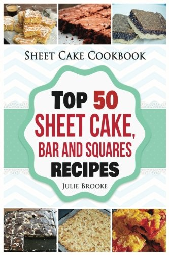 Sheet Cake Cookbook: Top 50 Sheet Cake, Bar and Squares Recipes