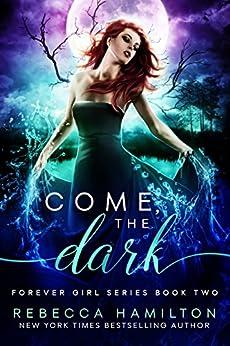 Come, the Dark (Forever Girl Series Book 2) by [Hamilton, Rebecca]