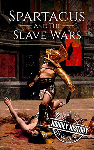 Spartacus and the Slave Wars: A History From Beginning to End by [History, Hourly]