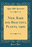 Amazon / Forgotten Books: New, Rare and Beautiful Plants, 1900 Classic Reprint (Rose Hill Nurseries)