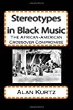 Stereotypes in Black Music: The African-American Crossover Compromise