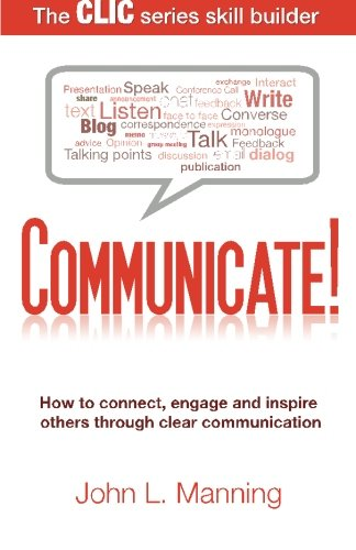 Download Communicate!: How to connect, engage and inspire others through clear communication (The CLIC Series Skill Builder) pdf epub