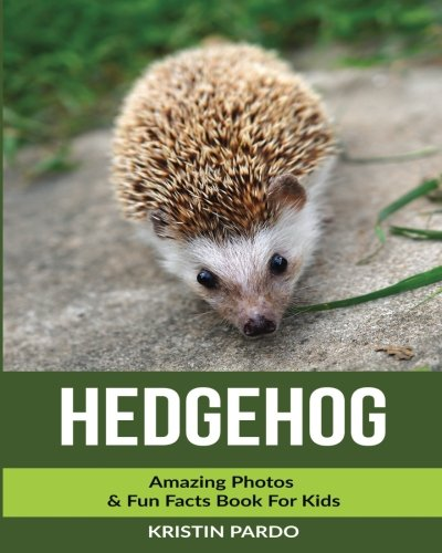Hedgehog: Amazing Photos & Fun Facts Book For Kids -