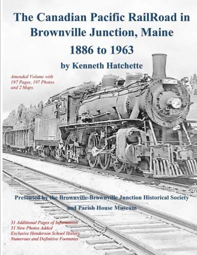 The Canadian Pacific Railroad in Brownville Junction, Maine 1886 to 1963