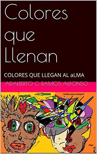 Descargar Libro Colores Que Llenan: Colores Que Llegan Al Alma Adalberto C. Ramos Alfonso