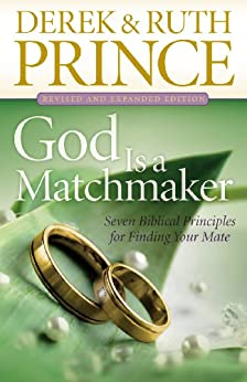 God Is a Matchmaker: Seven Biblical Principles for Finding Your Mate by [Prince, Derek, Prince, Ruth]