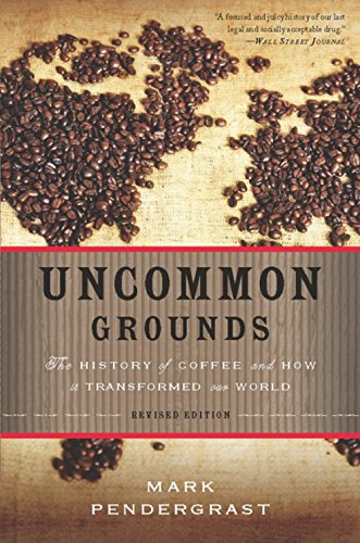 Search : Uncommon Grounds: The History of Coffee and How It Transformed Our World