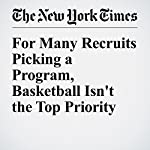For Many Recruits Picking a Program, Basketball Isn't the Top Priority | William C. Rhoden