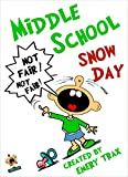 Middle School Snow Day: How I Got Trapped in a Snowstorm and Spent the Longest Week of My Life in School (Funny Books About School Book 10)