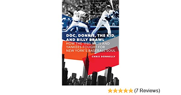 and Billy Brawl: How the 1985 Mets and Yankees Fought for New York/'s Baseball Soul the Kid Doc Donnie