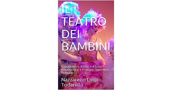 IL TEATRO DEI BAMBINI: Cappuccetto Rosso e il Lupo Rosaspina e il Principe Guerriero Pollicino (Italian Edition) eBook: Nazzareno Luigi Todarello: ...