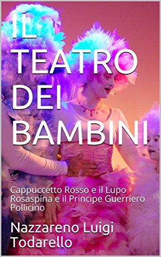 IL TEATRO DEI BAMBINI: Cappuccetto Rosso e il Lupo Rosaspina e il Principe Guerriero Pollicino