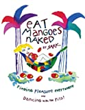 img - for Eat Mangoes Naked: Finding Pleasure Everywhere (and dancing with the Pits) book / textbook / text book