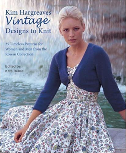 Vintage Designs to Knit 25 Timeless Patterns for Women and Men from the Rowan Collection by Hargreaves 2011 Kim