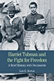 Harriet Tubman and the Fight for Freedom : A Brief History with Documents, Horton, Lois E., 0312464517