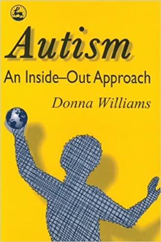Book Autism: An Inside-Out Approach: An Innovative Look at the 'Mechanics' of 'Autism' and its Developmental 'Cousins'