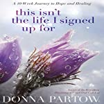 This Isn't the Life I Signed Up For | Donna Partow