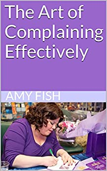The Art of Complaining Effectively by [Fish, Amy]